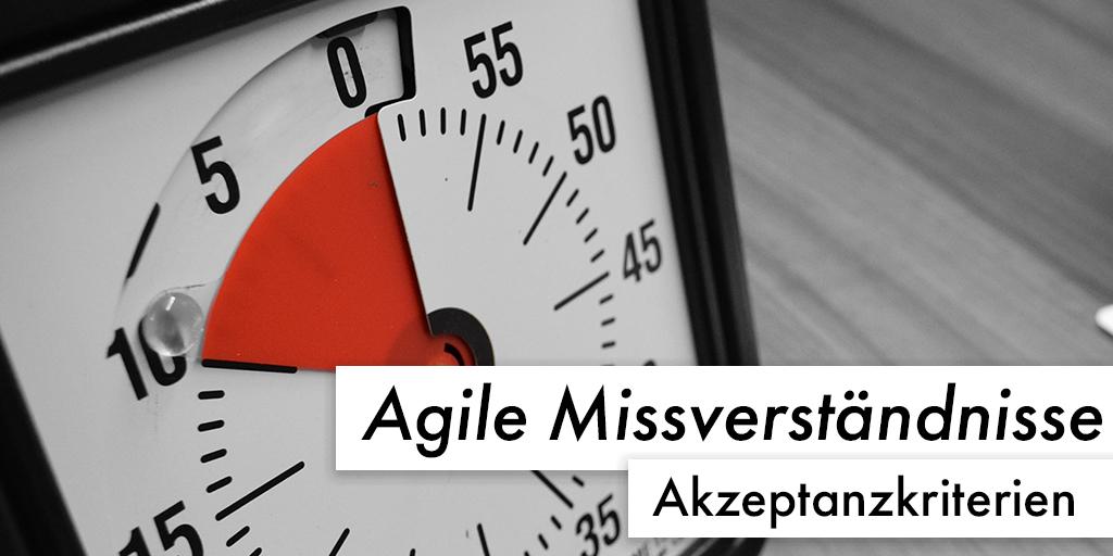 Agile Missverständnisse: Akzeptanzkriterien und andere Details
