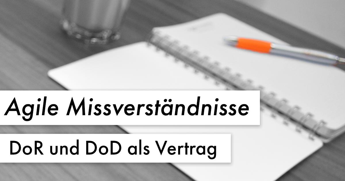 Agile Missverständnisse: DoR & DoD als Vertrag