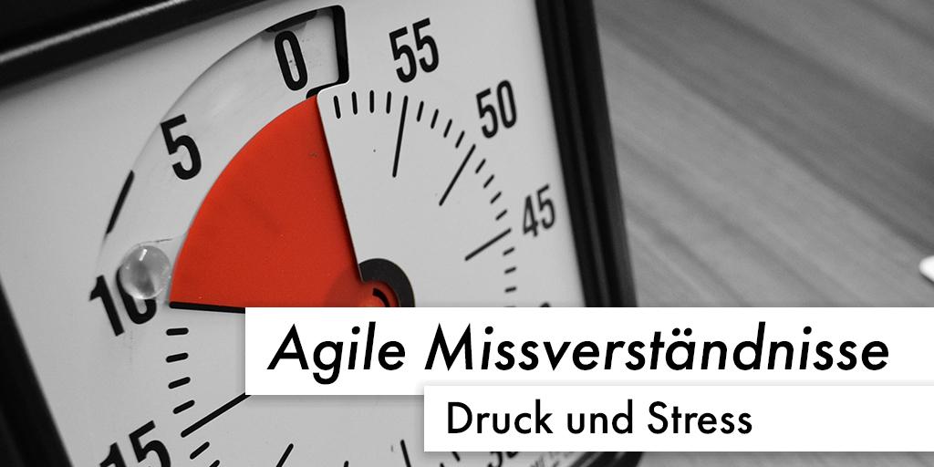 Agile Missverständnisse: Druck & Stress