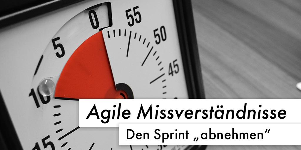 Agile Missverständnisse: Den Sprint abnehmen