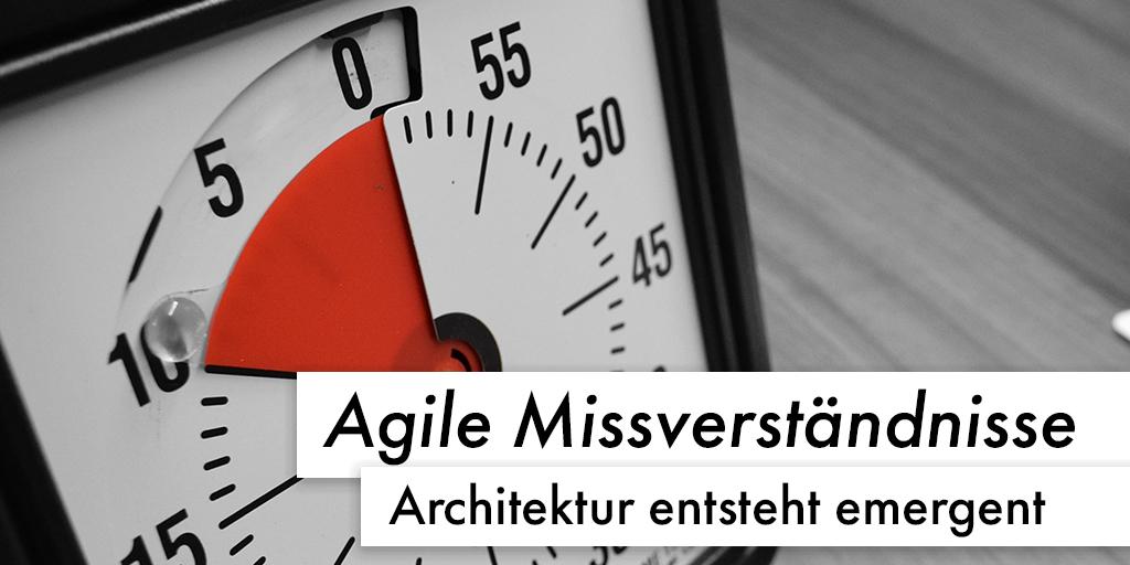 Agile Missverständnisse: Architektur entsteht emergent