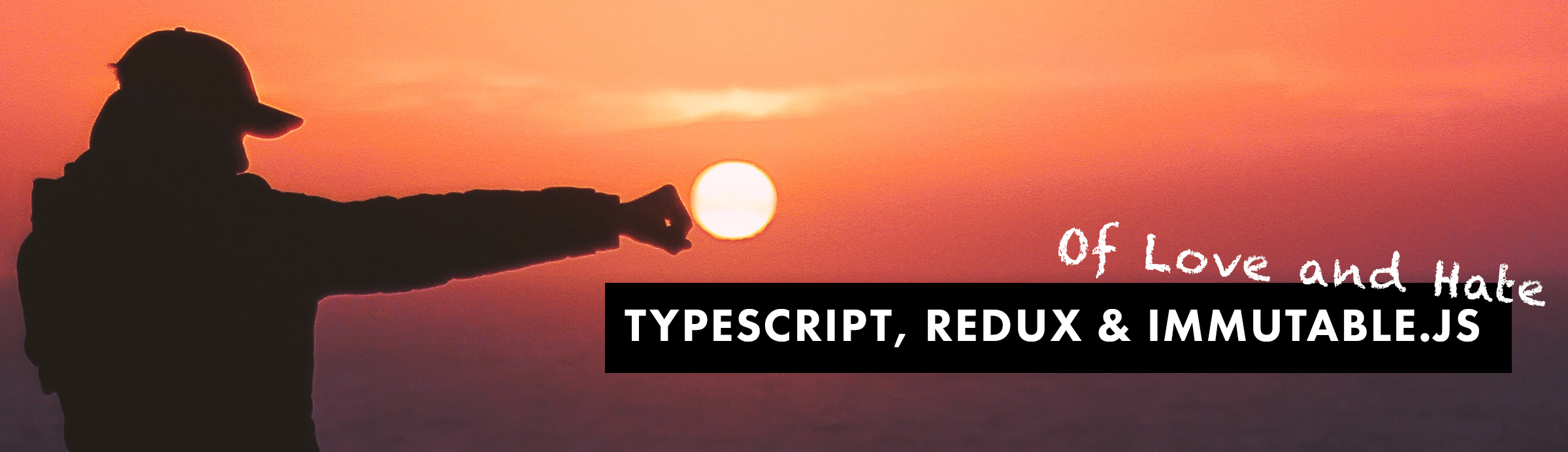 Of Love and Hate: TypeScript, Redux and immutable js