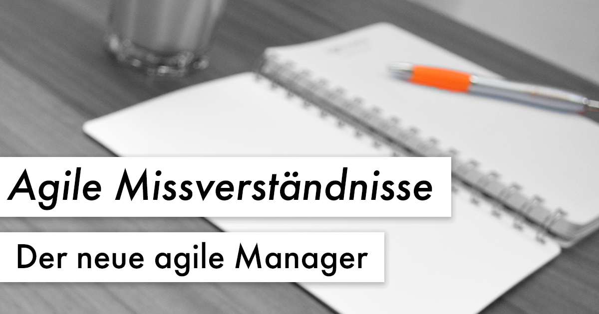 Agile Missverständnisse: Der neue agile Manager