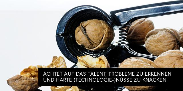 Nussknacker: Achtet statt auf Expertise lieber auf das Talent, Probleme zu erkennen und harte (technologische) Nüsse knacken zu können.