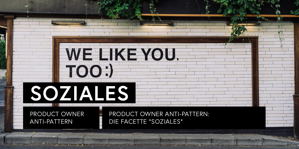 Product Owner Anti-Pattern: Soziales
