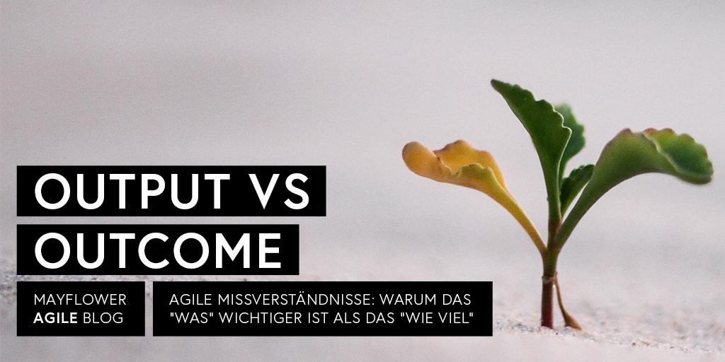 Agile Missverständnisse: Output vs. Outcome